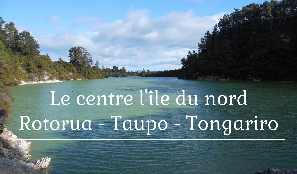 Le centre de l'île du Nord Rotorua - Taupo - Tongariro